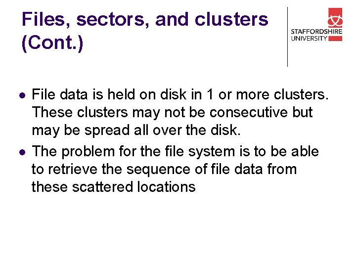 Files, sectors, and clusters (Cont. ) l l File data is held on disk