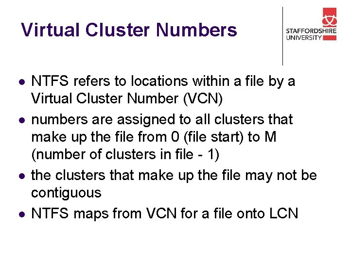 Virtual Cluster Numbers l l NTFS refers to locations within a file by a