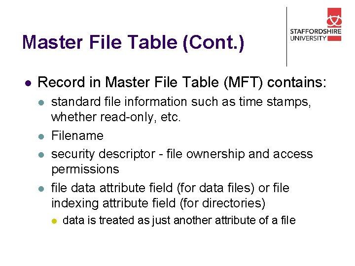 Master File Table (Cont. ) l Record in Master File Table (MFT) contains: l