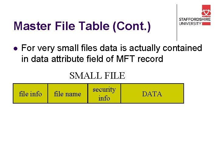 Master File Table (Cont. ) l For very small files data is actually contained