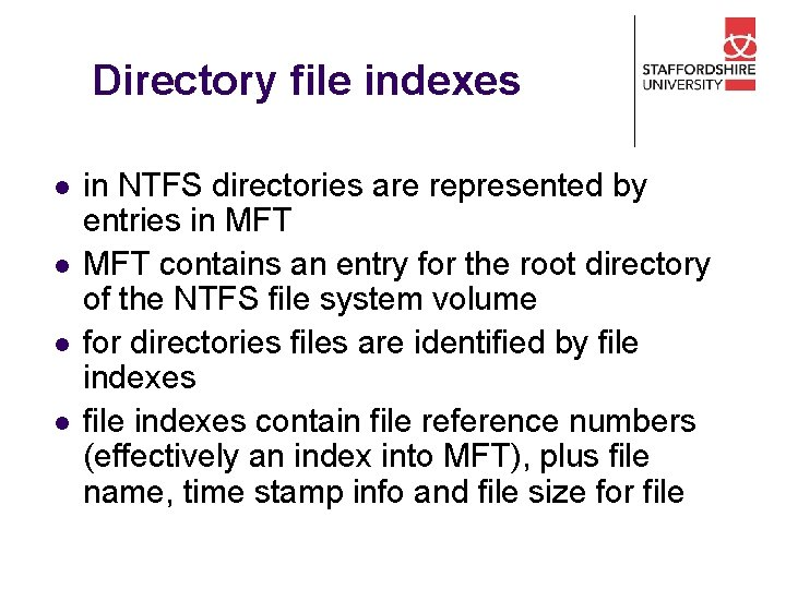 Directory file indexes l l in NTFS directories are represented by entries in MFT