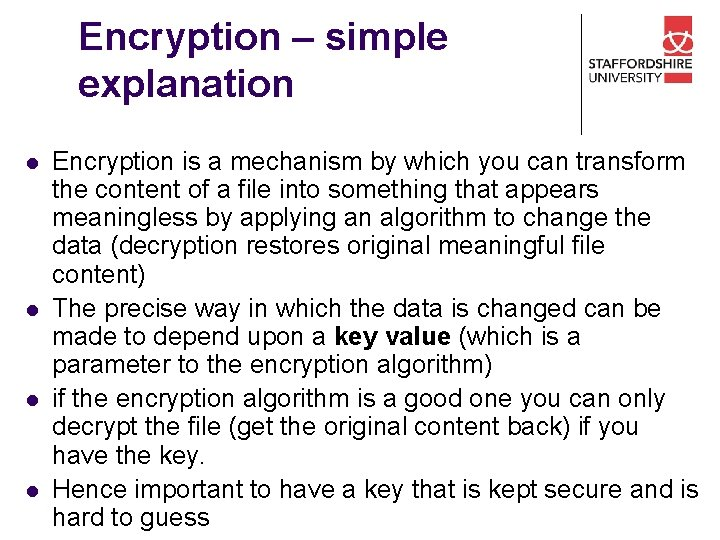 Encryption – simple explanation l l Encryption is a mechanism by which you can