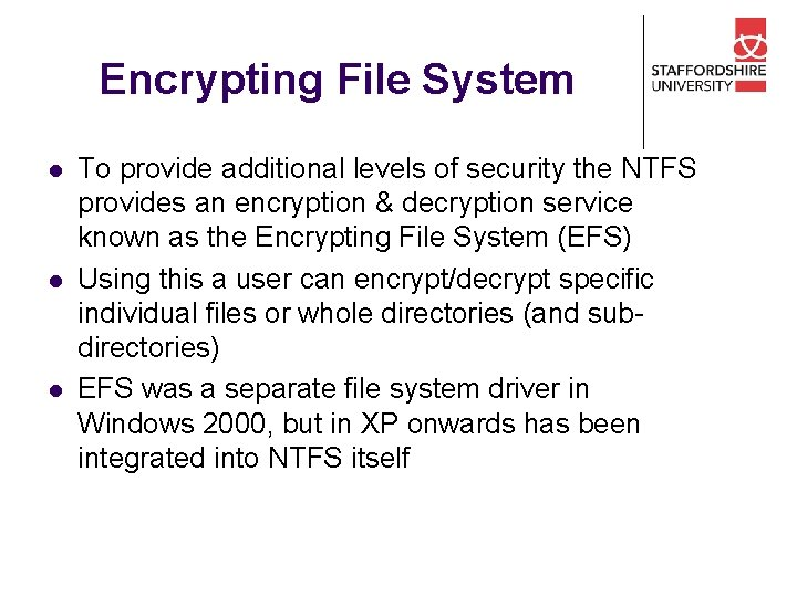 Encrypting File System l l l To provide additional levels of security the NTFS