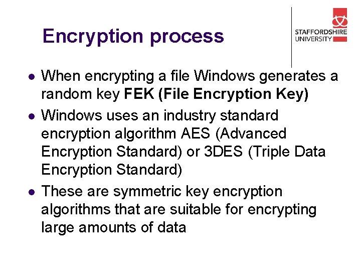 Encryption process l l l When encrypting a file Windows generates a random key