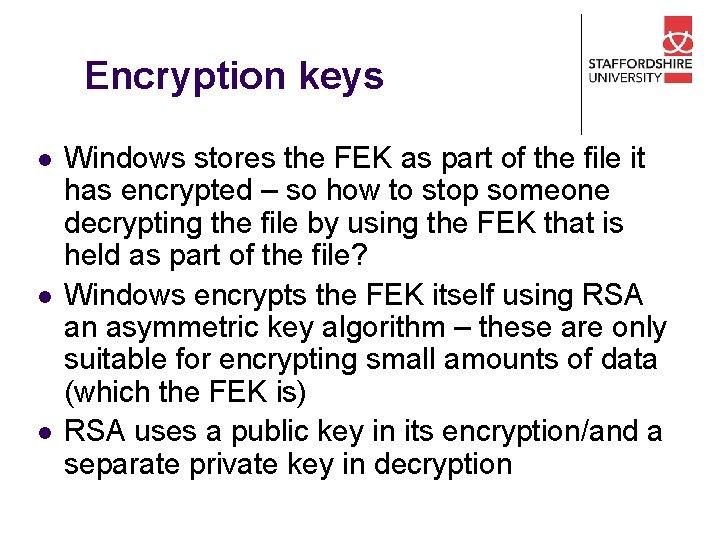 Encryption keys l l l Windows stores the FEK as part of the file
