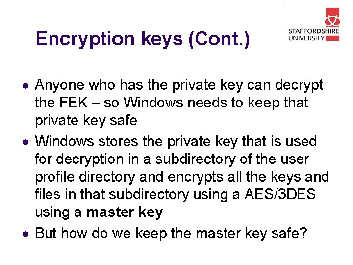 Encryption keys (Cont. ) l l l Anyone who has the private key can