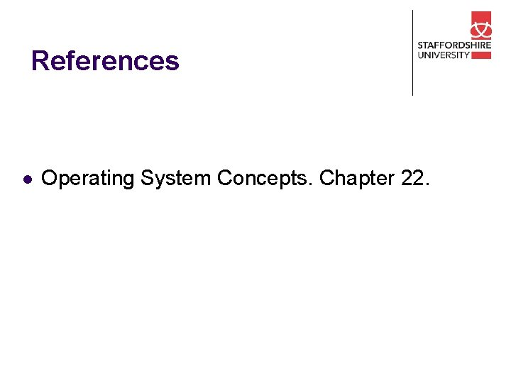 References l Operating System Concepts. Chapter 22.