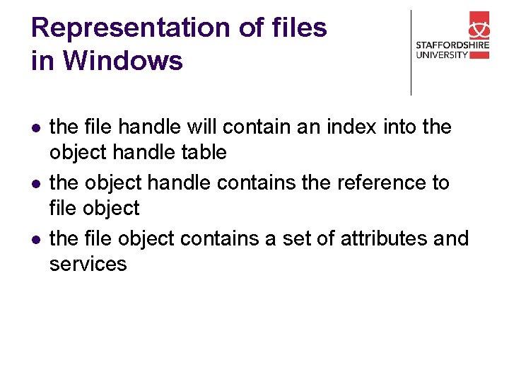 Representation of files in Windows l l l the file handle will contain an