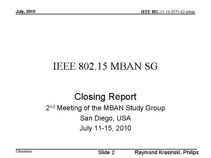 July, 2010 IEEE 802. 15 -10 -0575 -02 -mban IEEE 802. 15 MBAN SG