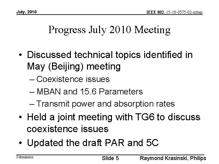 July, 2010 IEEE 802. 15 -10 -0575 -02 -mban Progress July 2010 Meeting •