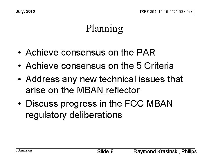 July, 2010 IEEE 802. 15 -10 -0575 -02 -mban Planning • Achieve consensus on