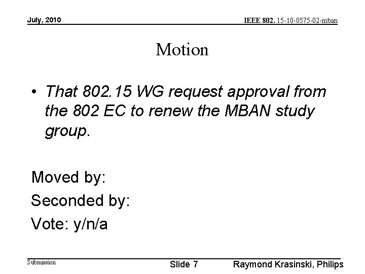 July, 2010 IEEE 802. 15 -10 -0575 -02 -mban Motion • That 802. 15