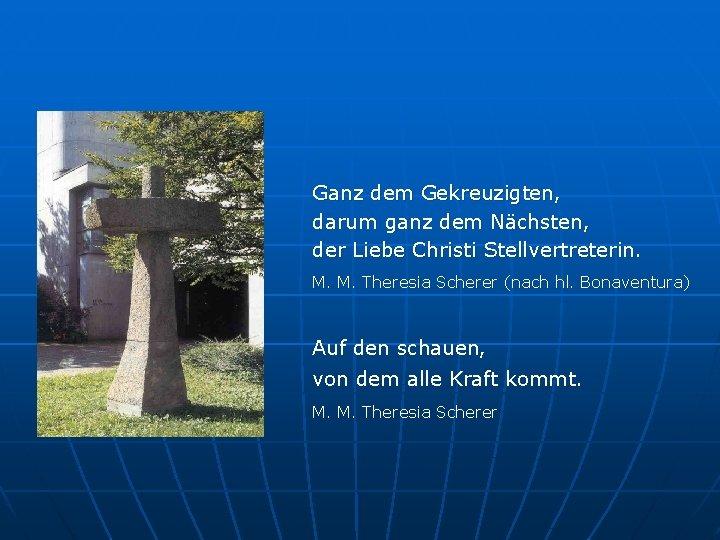 Ganz dem Gekreuzigten, darum ganz dem Nächsten, der Liebe Christi Stellvertreterin. M. M. Theresia