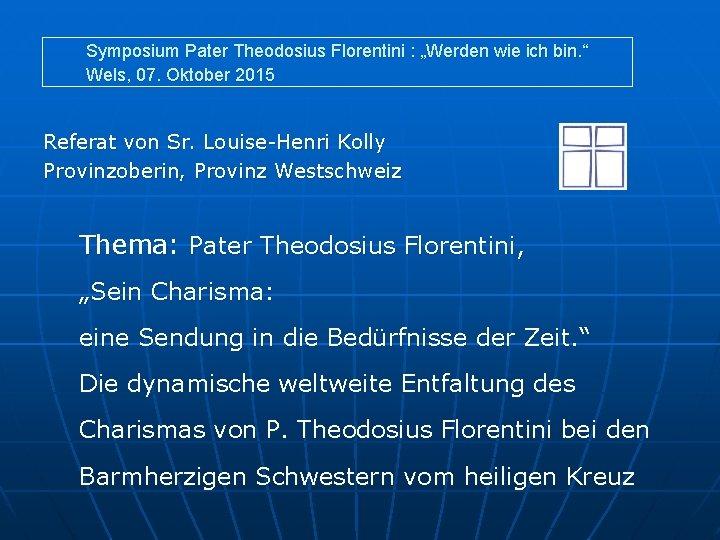 """Symposium Pater Theodosius Florentini : """"Werden wie ich bin. """" Wels, 07. Oktober 2015"""