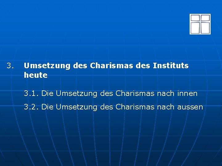 3. Umsetzung des Charismas des Instituts heute 3. 1. Die Umsetzung des Charismas nach