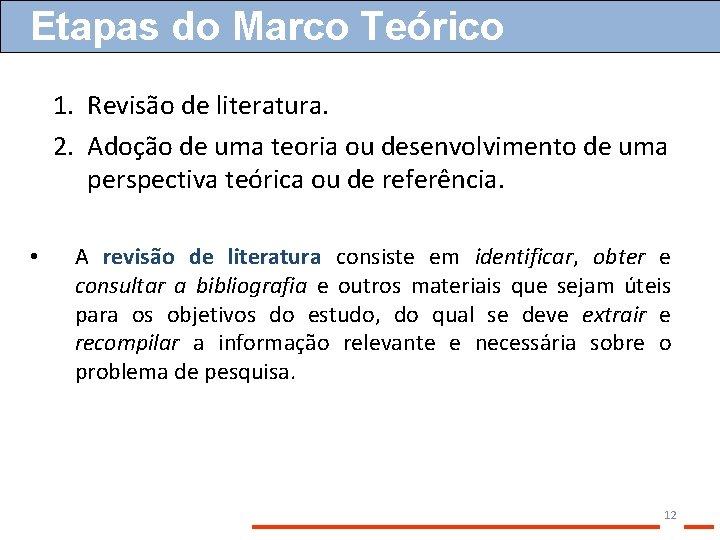 Etapas do Marco Teórico 1. Revisão de literatura. 2. Adoção de uma teoria ou