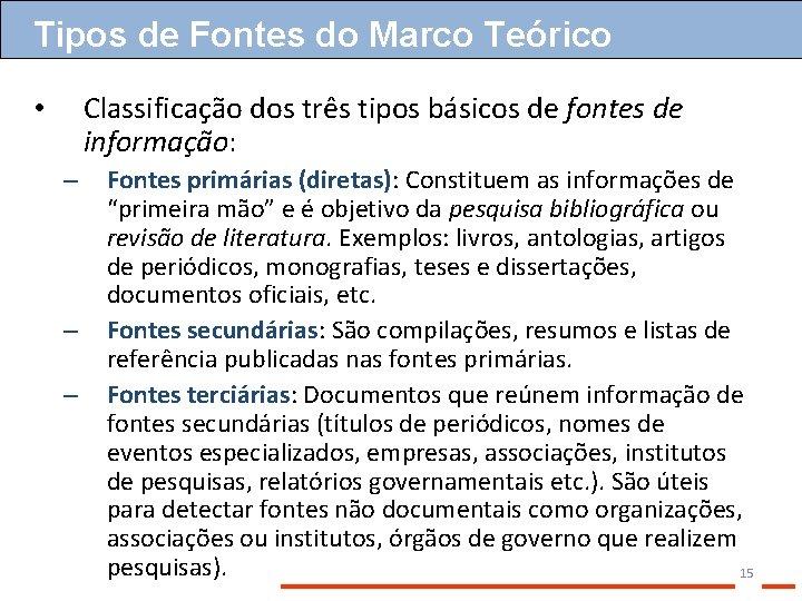 Tipos de Fontes do Marco Teórico Classificação dos três tipos básicos de fontes de