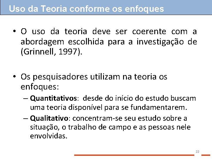 Uso da Teoria conforme os enfoques • O uso da teoria deve ser coerente