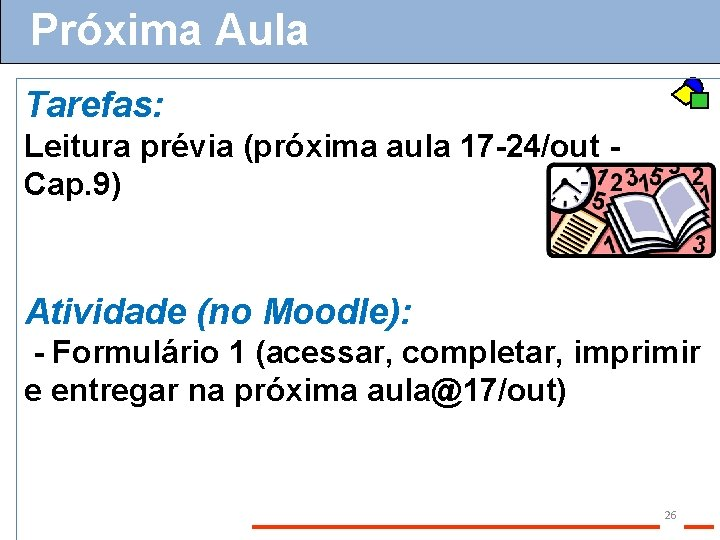 Próxima Aula Tarefas: Leitura prévia (próxima aula 17 -24/out Cap. 9) Atividade (no Moodle):