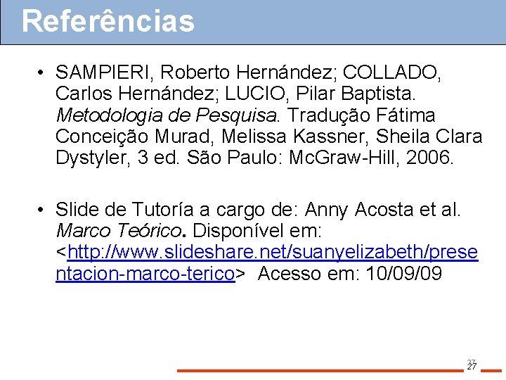 Referências Bibliografía • SAMPIERI, Roberto Hernández; COLLADO, Carlos Hernández; LUCIO, Pilar Baptista. Metodologia de