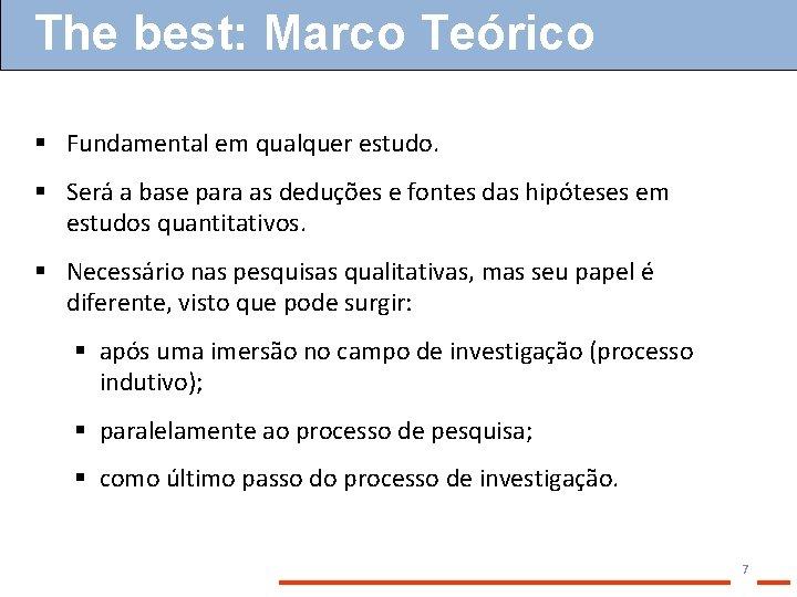 The best: Marco Teórico § Fundamental em qualquer estudo. § Será a base para