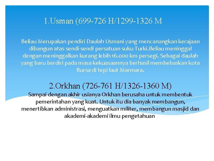 1. Usman (699 -726 H/1299 -1326 M Beliau Merupakan pendiri Daulah Usmani yang mencanangkan