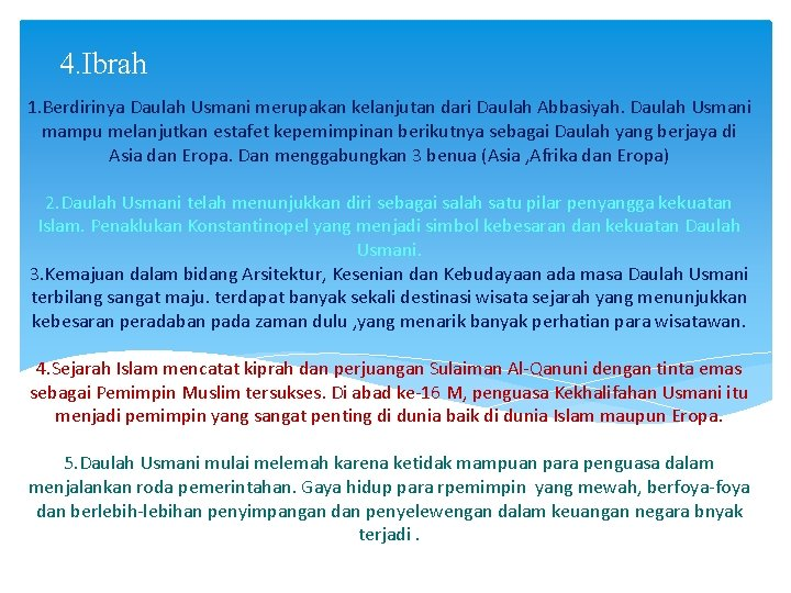 4. Ibrah 1. Berdirinya Daulah Usmani merupakan kelanjutan dari Daulah Abbasiyah. Daulah Usmani mampu