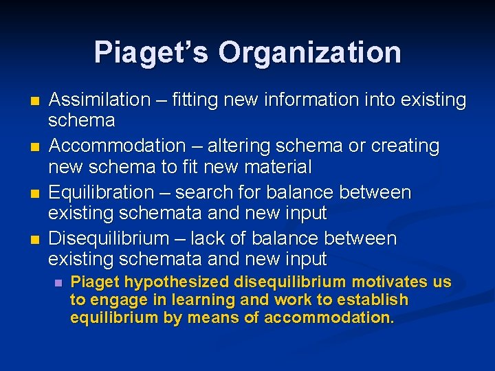 Piaget's Organization n n Assimilation – fitting new information into existing schema Accommodation –