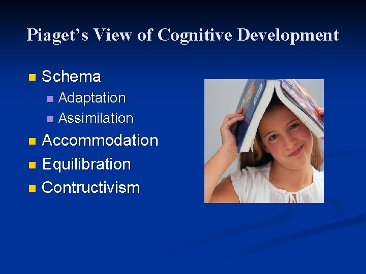 Piaget's View of Cognitive Development n Schema Adaptation n Assimilation n Accommodation n Equilibration