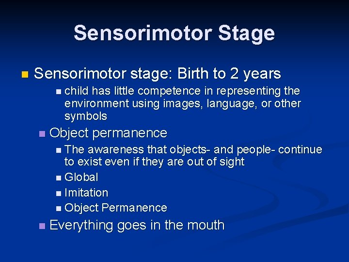 Sensorimotor Stage n Sensorimotor stage: Birth to 2 years n child has little competence