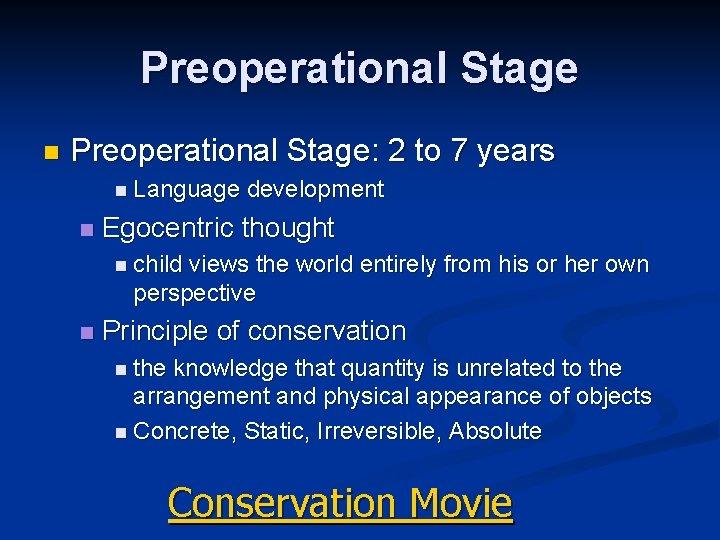 Preoperational Stage n Preoperational Stage: 2 to 7 years n Language n development Egocentric