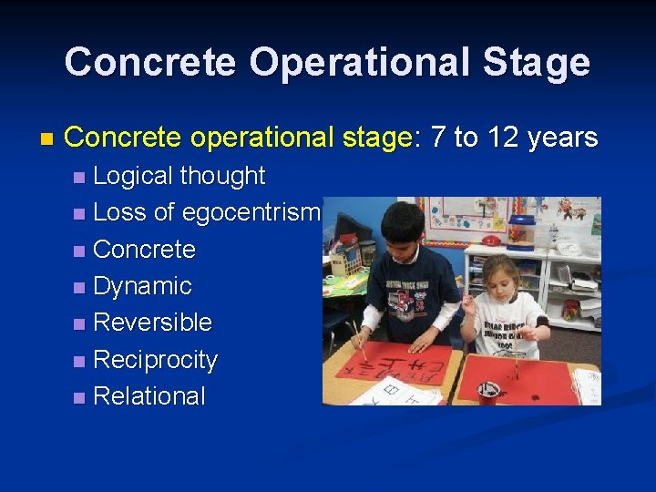 Concrete Operational Stage n Concrete operational stage: 7 to 12 years Logical thought n