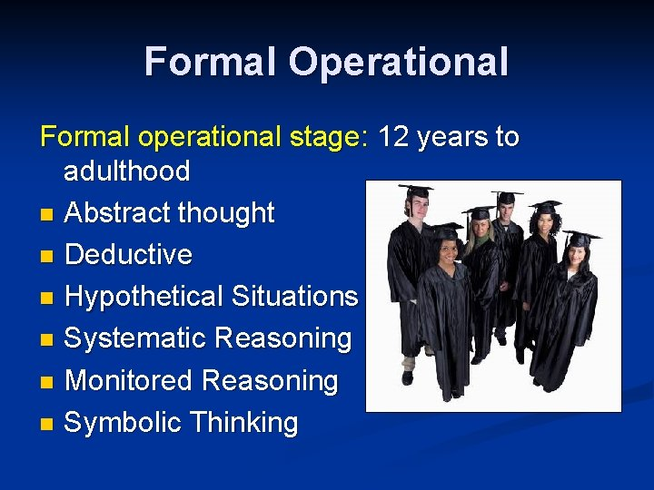 Formal Operational Formal operational stage: 12 years to adulthood n Abstract thought n Deductive