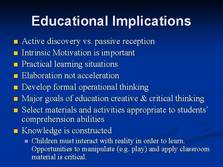 Educational Implications n n n n Active discovery vs. passive reception Intrinsic Motivation is