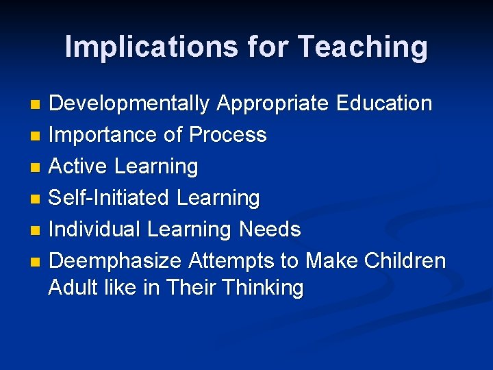 Implications for Teaching Developmentally Appropriate Education n Importance of Process n Active Learning n