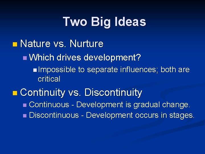 Two Big Ideas n Nature vs. Nurture n Which drives development? n Impossible to