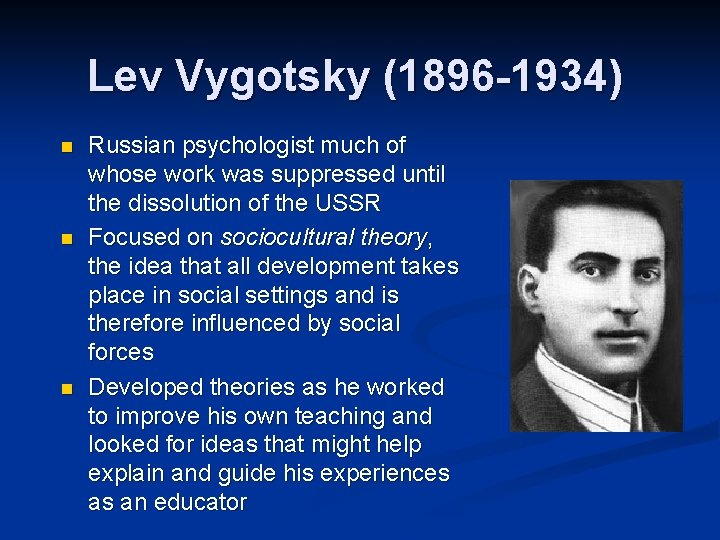 Lev Vygotsky (1896 -1934) n n n Russian psychologist much of whose work was