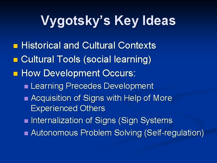 Vygotsky's Key Ideas Historical and Cultural Contexts n Cultural Tools (social learning) n How