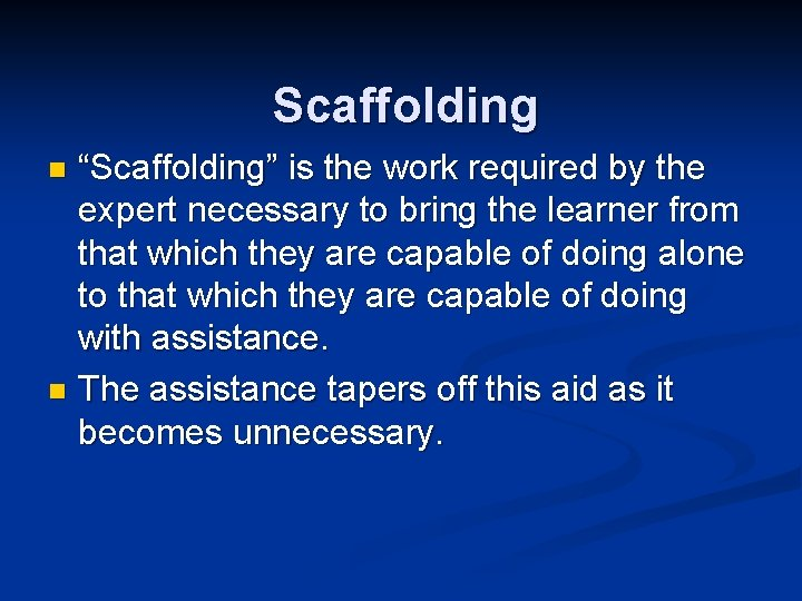 """Scaffolding """"Scaffolding"""" is the work required by the expert necessary to bring the learner"""
