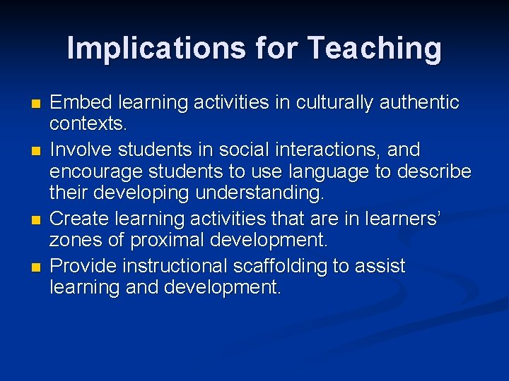 Implications for Teaching n n Embed learning activities in culturally authentic contexts. Involve students