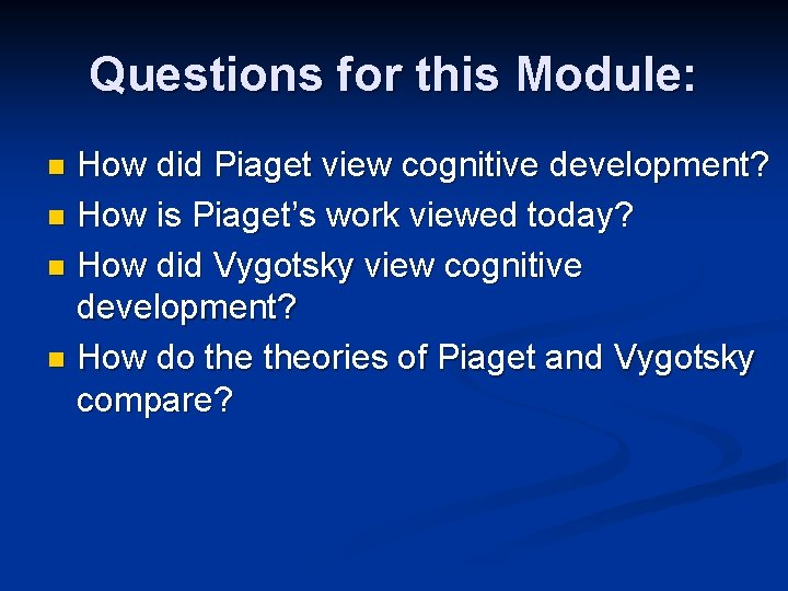 Questions for this Module: How did Piaget view cognitive development? n How is Piaget's