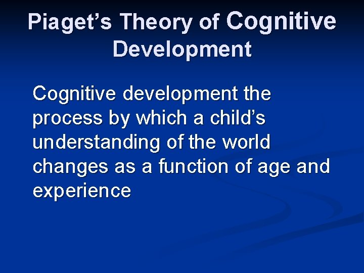 Piaget's Theory of Cognitive Development Cognitive development the process by which a child's understanding