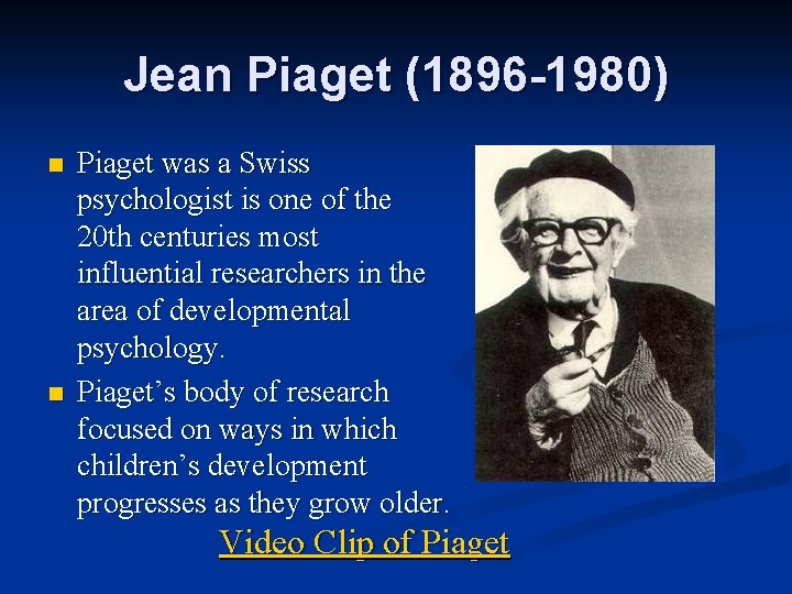 Jean Piaget (1896 -1980) n n Piaget was a Swiss psychologist is one of