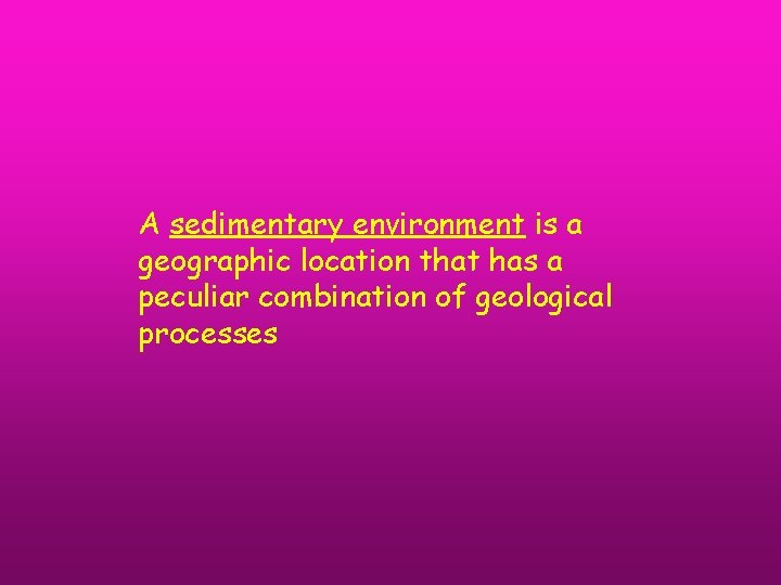 A sedimentary environment is a geographic location that has a peculiar combination of geological