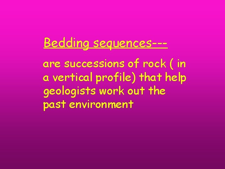 Bedding sequences--are successions of rock ( in a vertical profile) that help geologists work