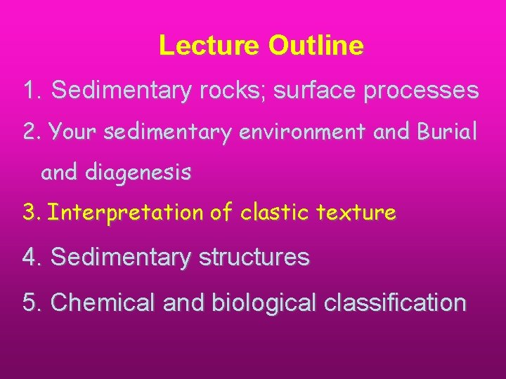 Lecture Outline 1. Sedimentary rocks; surface processes 2. Your sedimentary environment and Burial and