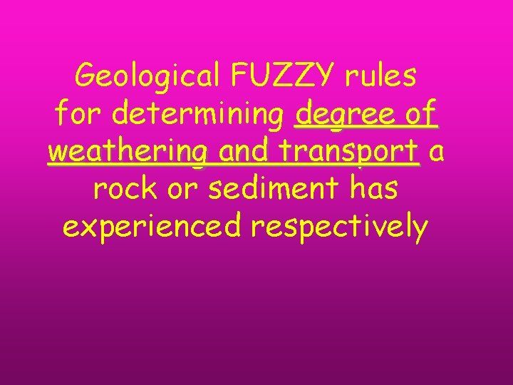 Geological FUZZY rules for determining degree of weathering and transport a rock or sediment