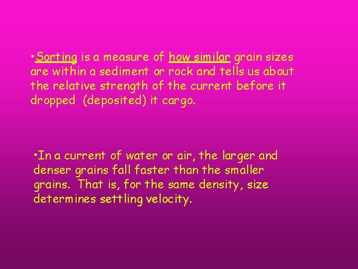 • Sorting is a measure of how similar grain sizes are within a