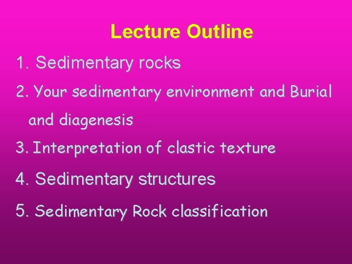 Lecture Outline 1. Sedimentary rocks 2. Your sedimentary environment and Burial and diagenesis 3.