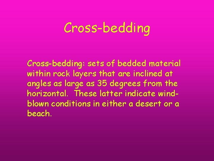 Cross-bedding: sets of bedded material within rock layers that are inclined at angles as